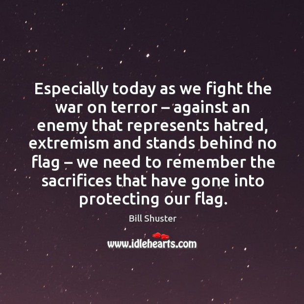 Image, Especially today as we fight the war on terror – against an enemy that represents hatred