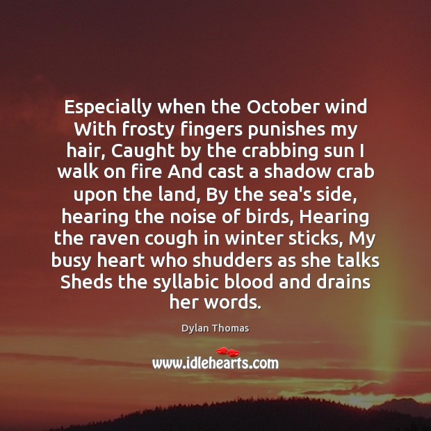 Especially when the October wind With frosty fingers punishes my hair, Caught Winter Quotes Image
