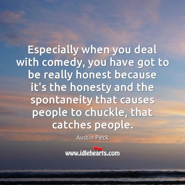 Especially when you deal with comedy, you have got to be really Image