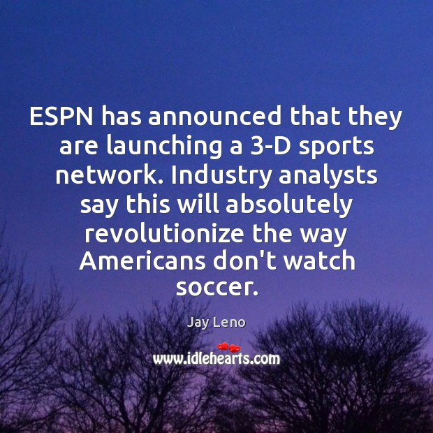 Image, ESPN has announced that they are launching a 3-D sports network. Industry