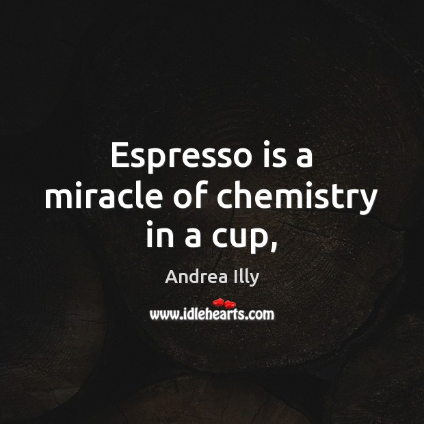 Image, Espresso is a miracle of chemistry in a cup,