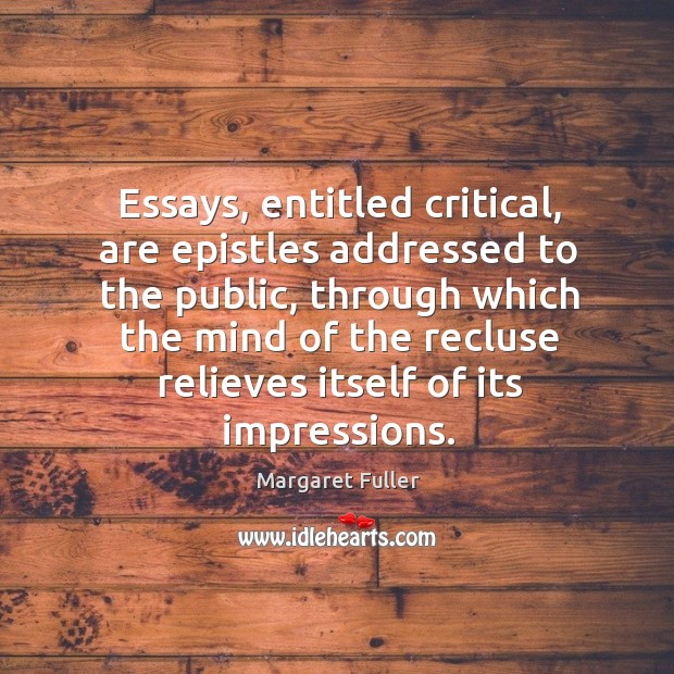 Image, Essays, entitled critical, are epistles addressed to the public, through which the mind