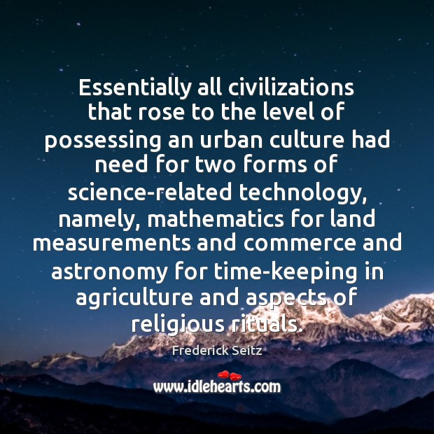 Essentially all civilizations that rose to the level of possessing an urban Frederick Seitz Picture Quote