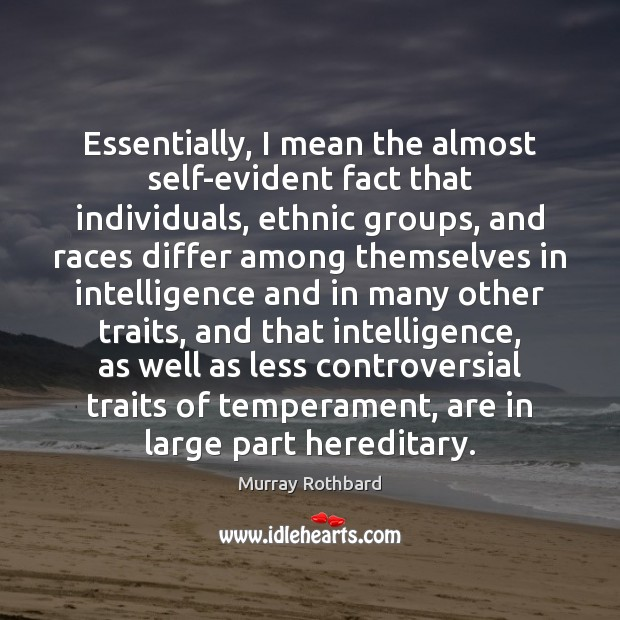Essentially, I mean the almost self-evident fact that individuals, ethnic groups, and Image