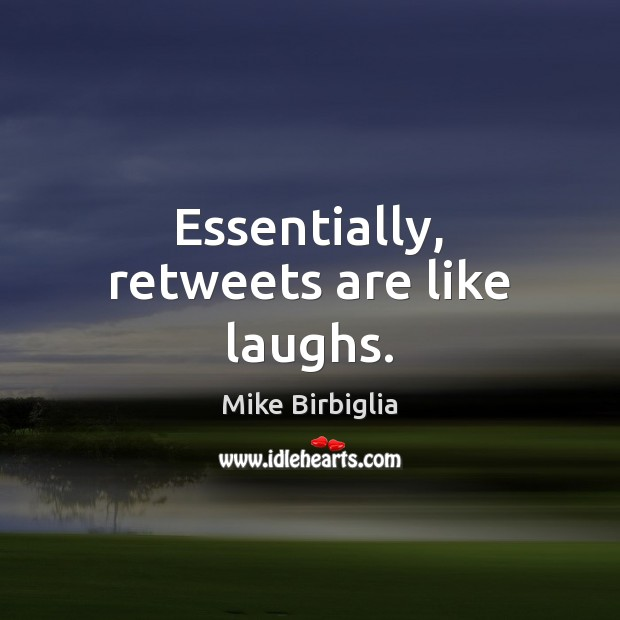 Essentially, retweets are like laughs. Image