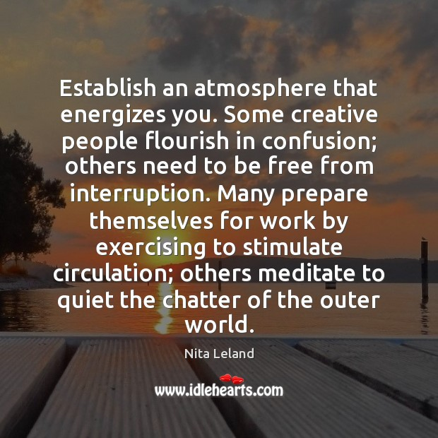 Establish an atmosphere that energizes you. Some creative people flourish in confusion; Image