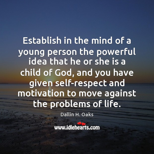 Establish in the mind of a young person the powerful idea that Dallin H. Oaks Picture Quote