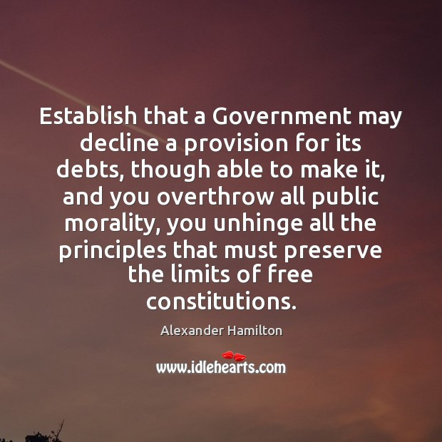 Establish that a Government may decline a provision for its debts, though Alexander Hamilton Picture Quote