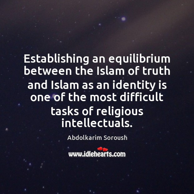 Establishing an equilibrium between the Islam of truth and Islam as an Abdolkarim Soroush Picture Quote