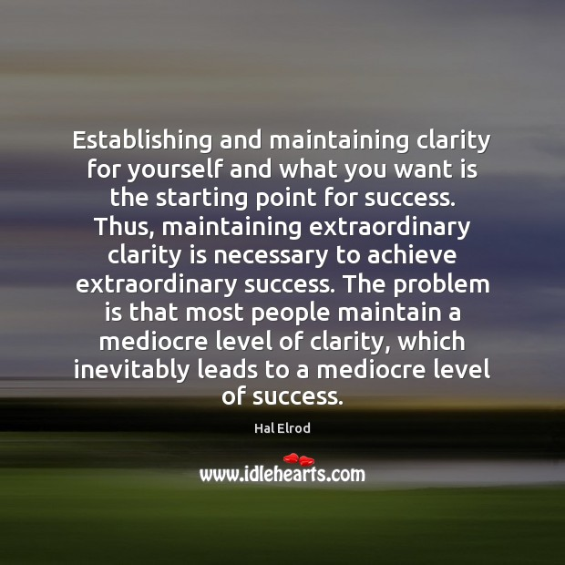 Establishing and maintaining clarity for yourself and what you want is the Hal Elrod Picture Quote