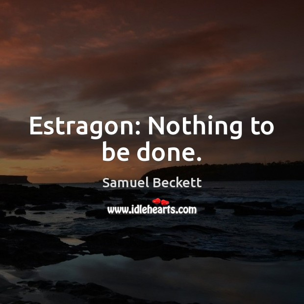 Estragon: Nothing to be done. Image