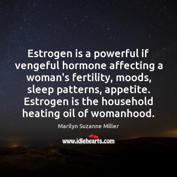 Image, Estrogen is a powerful if vengeful hormone affecting a woman's fertility, moods,