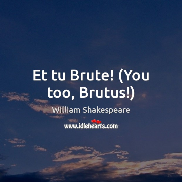 Et tu Brute! (You too, Brutus!) Image