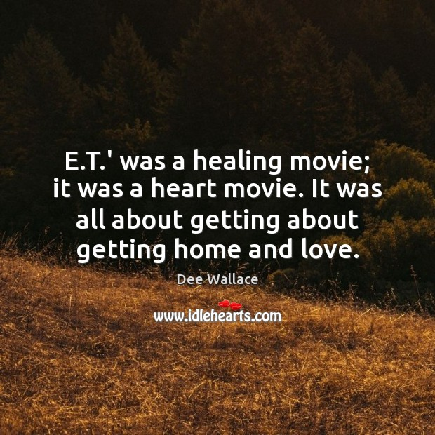 E.T.' was a healing movie; it was a heart movie. Image