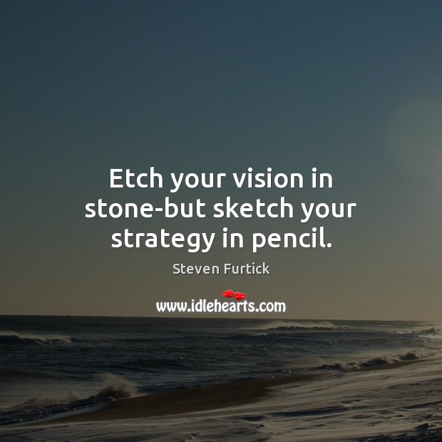 Etch your vision in stone-but sketch your strategy in pencil. Steven Furtick Picture Quote