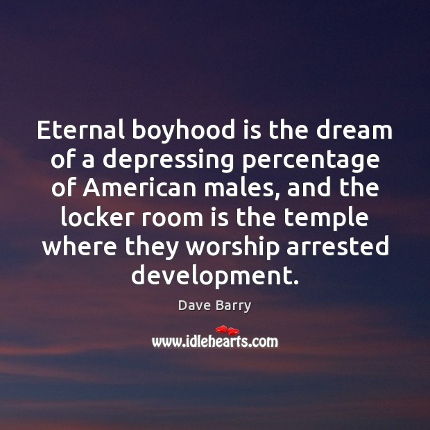 Eternal boyhood is the dream of a depressing percentage of American males, Image