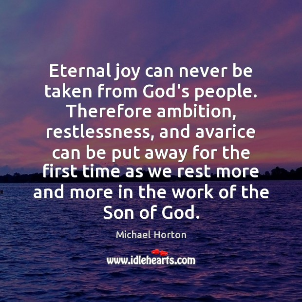 Image, Eternal joy can never be taken from God's people. Therefore ambition, restlessness,