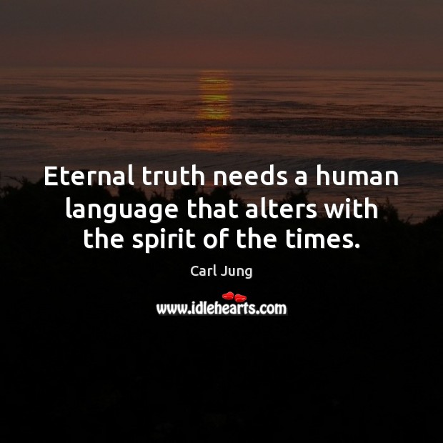 Eternal truth needs a human language that alters with the spirit of the times. Eternal Truth Quotes Image