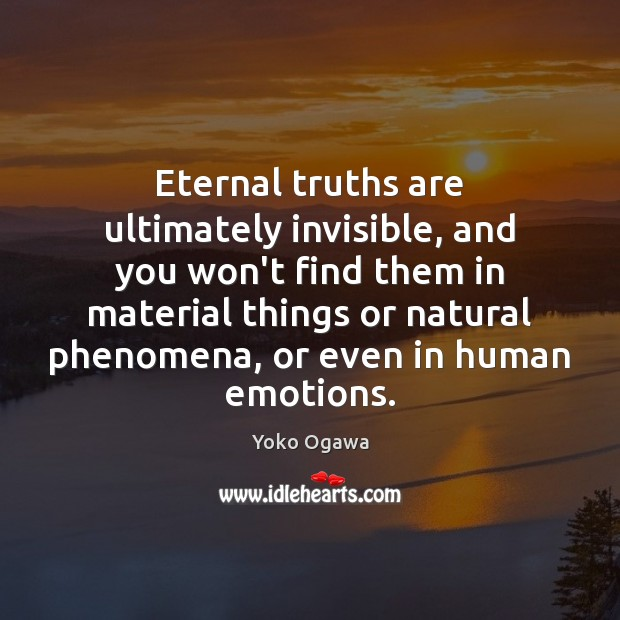 Eternal truths are ultimately invisible, and you won't find them in material Picture Quotes Image