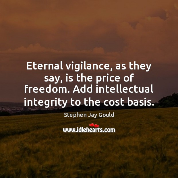 Eternal vigilance, as they say, is the price of freedom. Add intellectual Image