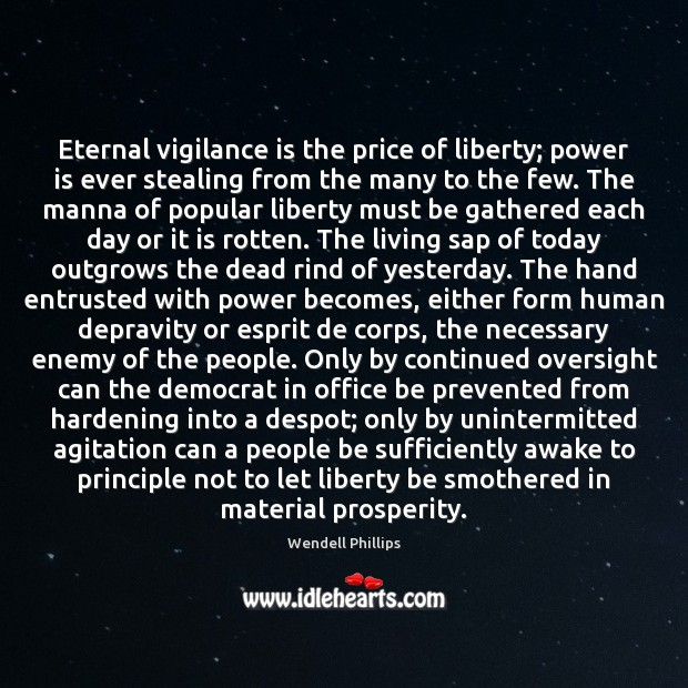 Eternal vigilance is the price of liberty; power is ever stealing from Wendell Phillips Picture Quote