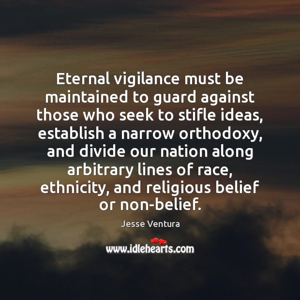 Eternal vigilance must be maintained to guard against those who seek to Jesse Ventura Picture Quote