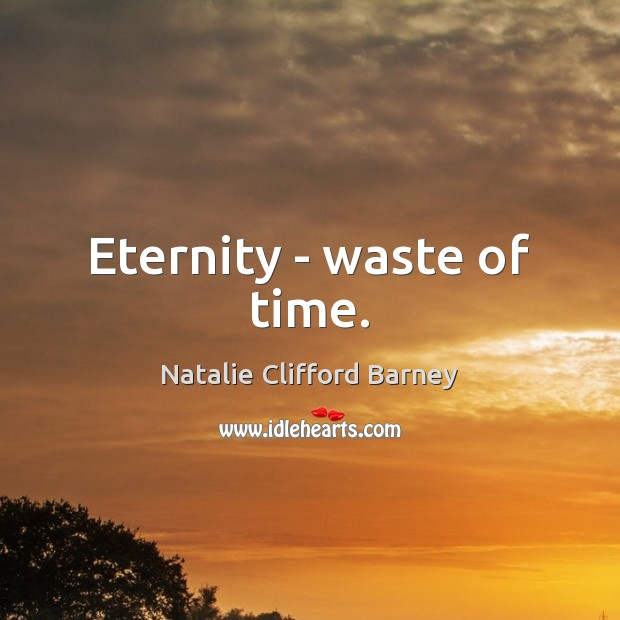 Image, Eternity – waste of time.