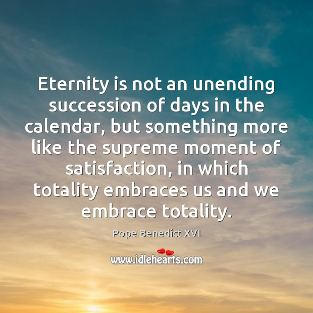 Image, Eternity is not an unending succession of days in the calendar, but