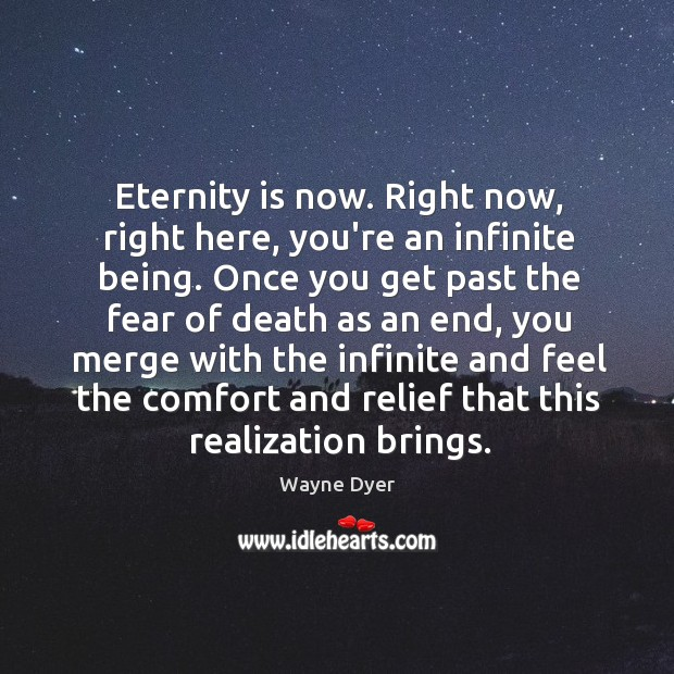 Image, Eternity is now. Right now, right here, you're an infinite being. Once