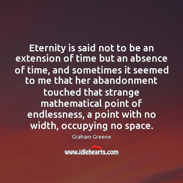 Eternity is said not to be an extension of time but an Graham Greene Picture Quote