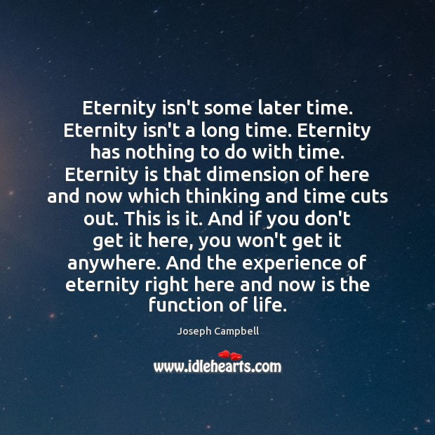 Eternity isn't some later time. Eternity isn't a long time. Eternity has Joseph Campbell Picture Quote