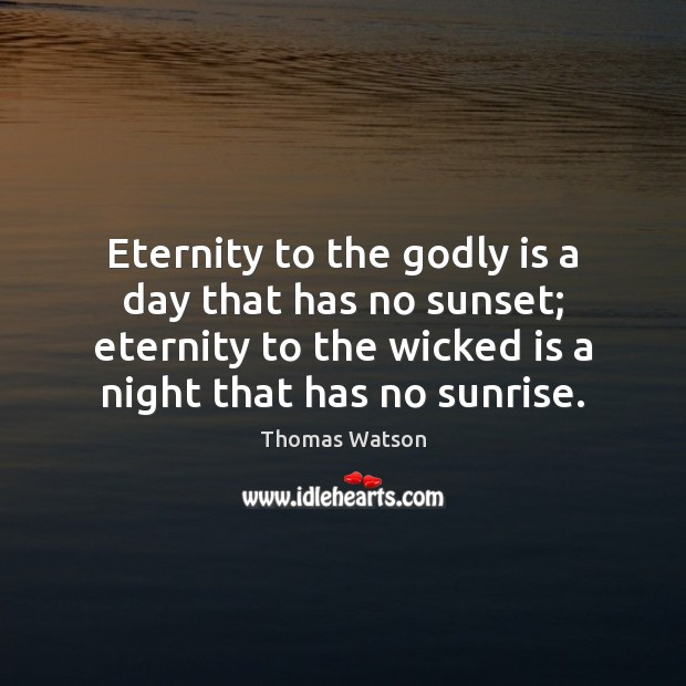 Eternity to the Godly is a day that has no sunset; eternity Thomas Watson Picture Quote