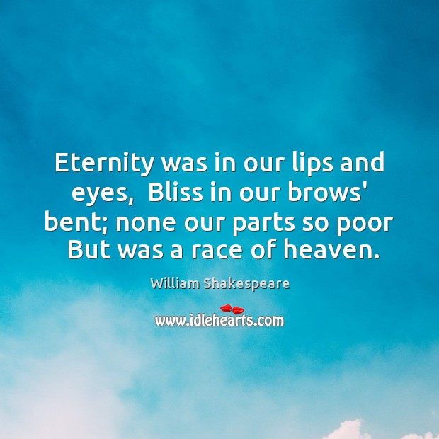 Image, Eternity was in our lips and eyes,  Bliss in our brows' bent;
