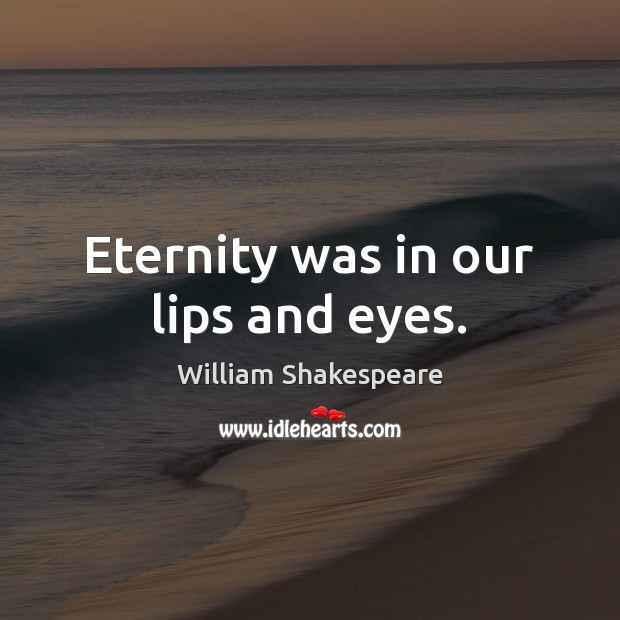 Eternity Was In Our Lips And Eyes