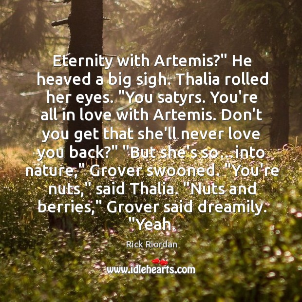 """Eternity with Artemis?"""" He heaved a big sigh. Thalia rolled her eyes. """" Rick Riordan Picture Quote"""