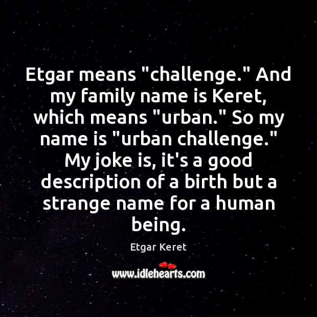 """Etgar means """"challenge."""" And my family name is Keret, which means """"urban."""" Etgar Keret Picture Quote"""