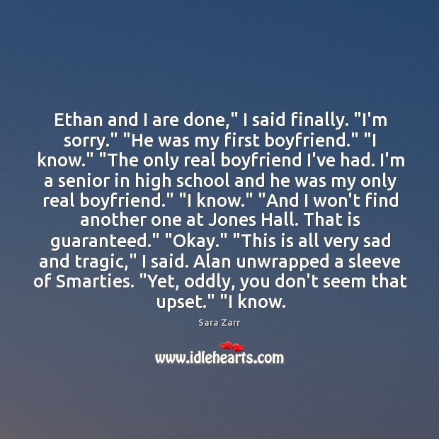 "Image, Ethan and I are done,"" I said finally. ""I'm sorry."" ""He was"