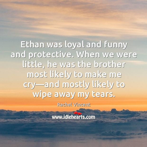 Ethan was loyal and funny and protective. When we were little, he Image