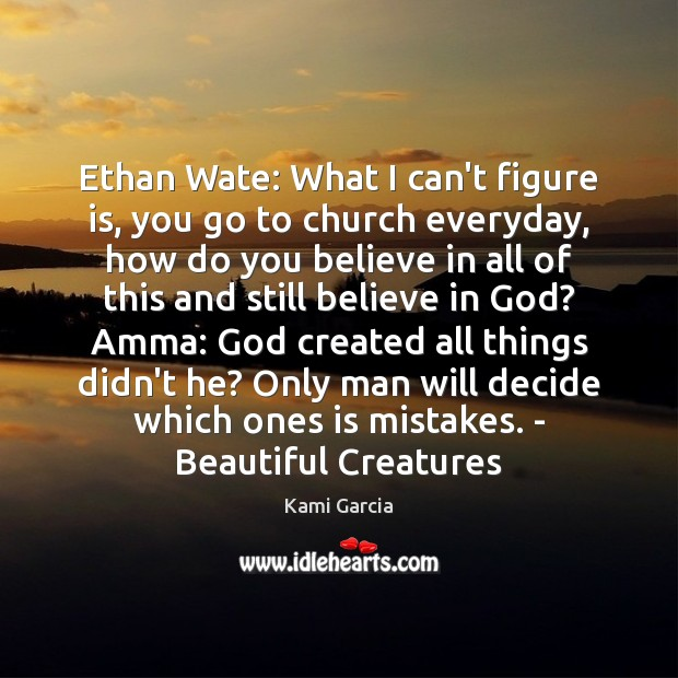Image, Ethan Wate: What I can't figure is, you go to church everyday,