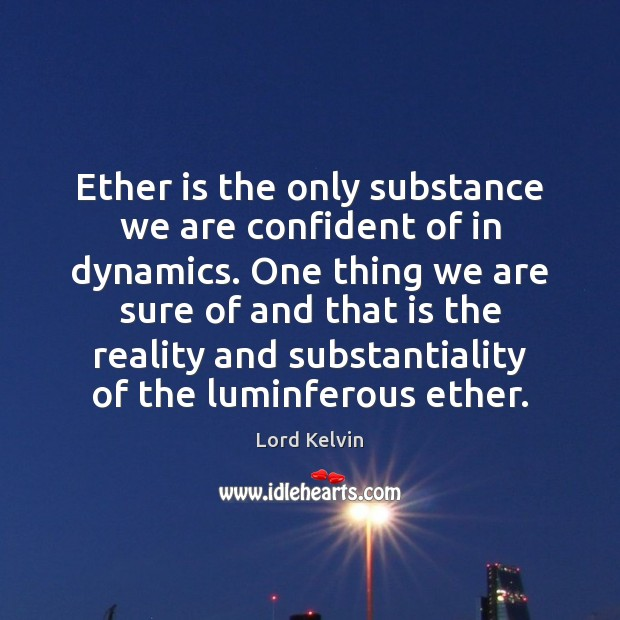 Image, Ether is the only substance we are confident of in dynamics. One