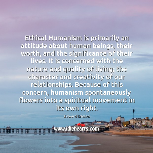 Ethical humanism is primarily an attitude about human beings, their worth Image