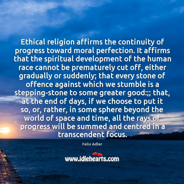 Image, Ethical religion affirms the continuity of progress toward moral perfection. It affirms