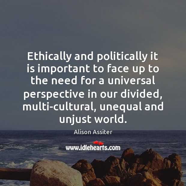 Image, Ethically and politically it is important to face up to the need
