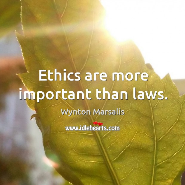 Ethics are more important than laws. Image