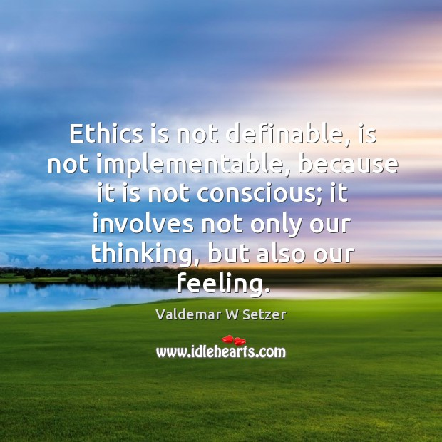 Ethics is not definable, is not implementable, because it is not conscious; Image