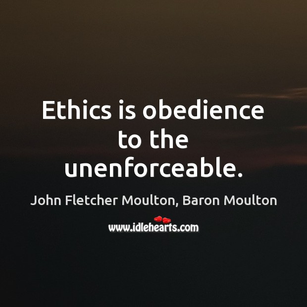 Ethics is obedience to the unenforceable. Image