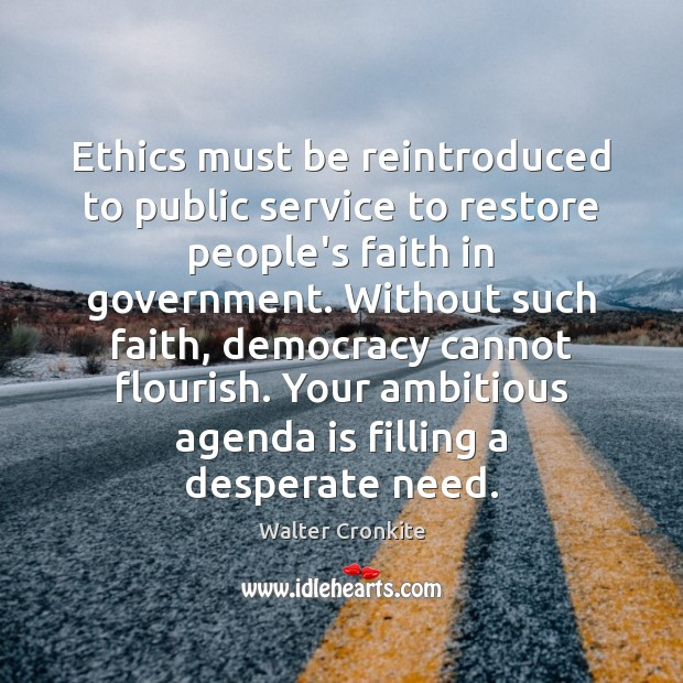 Ethics must be reintroduced to public service to restore people's faith in Walter Cronkite Picture Quote