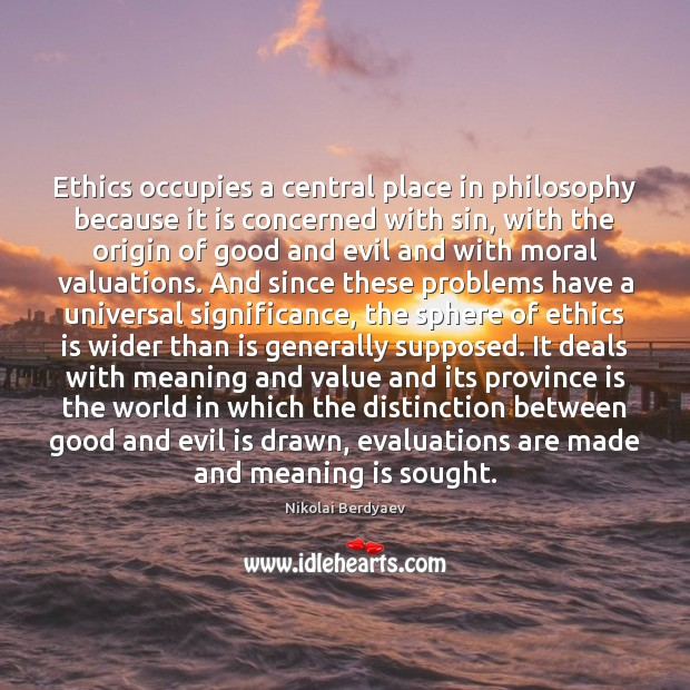 Ethics occupies a central place in philosophy because it is concerned with Image