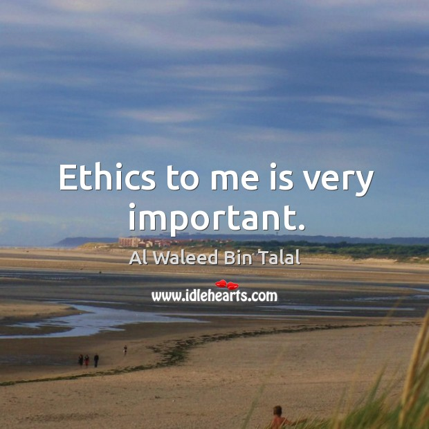 Ethics to me is very important. Image