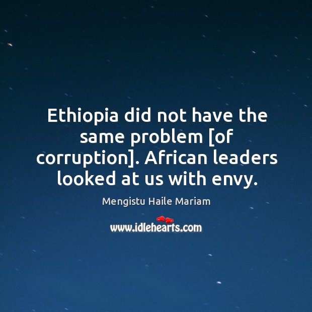 Ethiopia did not have the same problem [of corruption]. African leaders looked Image